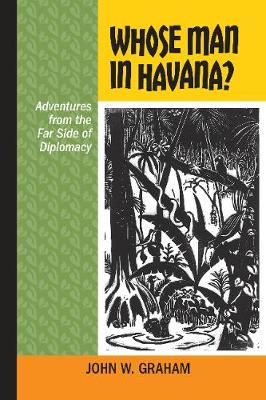 Whose Man in Havana?: Adventures from the Far Side of Diplomacy (Paperback)