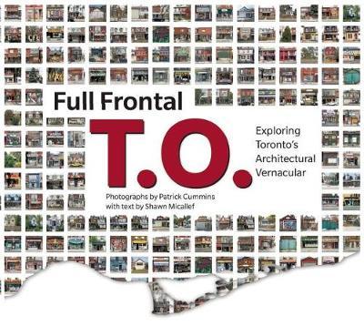 Full Frontal T.O.: Exploring Toronto's Architectural Vernacular (Paperback)