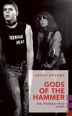 Gods of the Hammer: The Teenage Head Story - Exploded Views (Paperback)