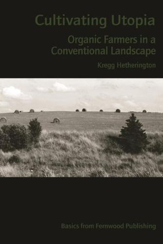Cultivating Utopia: Organic Farmers in a Conventional Landscape (Paperback)