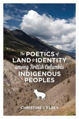 The Poetics of Land and Identity Among British Columbia Indigenous Peoples (Paperback)