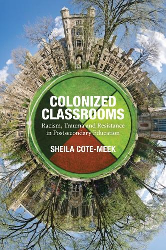 Colonized Classrooms: Racism, Trauma and Resistance in Post-Secondary Education (Paperback)