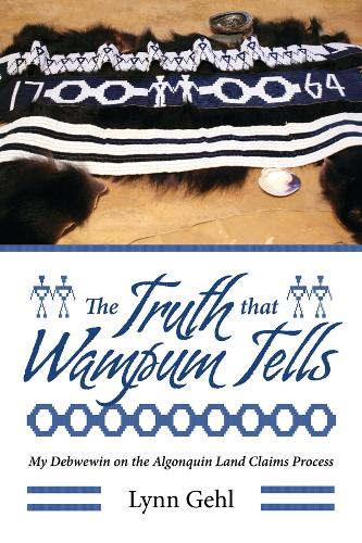 The Truth that Wampum Tells: My Debwewin on the Algonquin Land Claims Process (Paperback)
