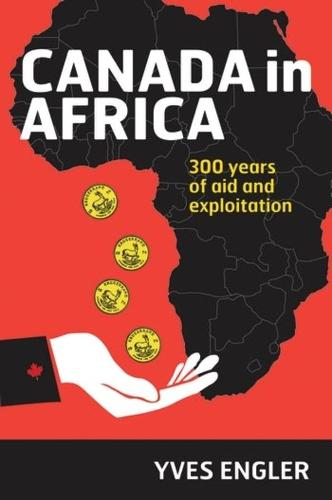 Canada in Africa: 300 Years of Aid and Exploitation (Paperback)