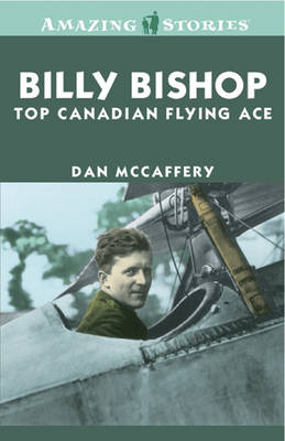 Billy Bishop: Top Canadian Flying Ace - Amazing Stories (Paperback)