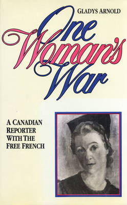 One Woman's War: A Canadian Reporter with the Free French (Paperback)