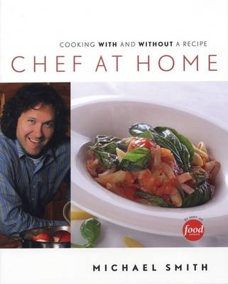Chef at Home: Cooking with and Without a Recipe (Paperback)