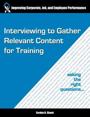Interviewing to Gather Relevant Content for Training: Asking the Right Questions (Paperback)