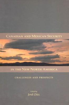 Canadian and Mexican Security in the New North America: Challenges and Prospects - Queen's Policy Studies Series (Hardback)