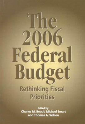 The 2006 Federal Budget: Rethinking Fiscal Priorities - Queen's Policy Studies Series (Paperback)