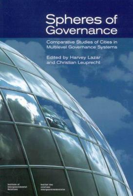 Spheres of Governance: Comparative Studies of Cities in Multilevel Governance Systems - Queen's Policy Studies Series (Hardback)