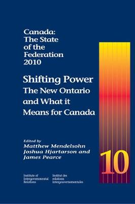 Canada: The State of the Federation, 2010: Shifting Power: The New Ontario and What it Means for Canada - Queen's Policy Studies Series (Paperback)