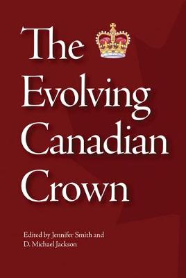 The Evolving Canadian Crown - Queen's Policy Studies Series (Paperback)