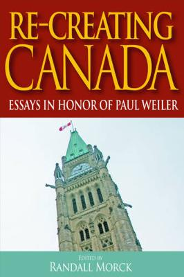 Re-Creating Canada: Essays in Honour of Paul Weiler - Queen's Policy Studies Series (Paperback)