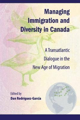 Managing Immigration and Diversity in Canada: A Transatlantic Dialogue in the New Age of Migration - Queen's Policy Studies Series (Paperback)