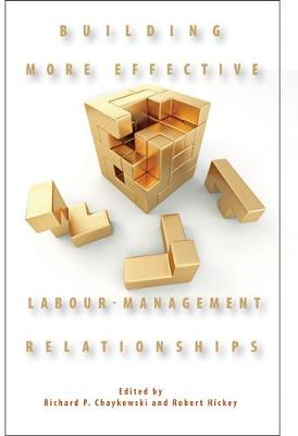 Building More Effective Labour-Management Relationships - Queen's Policy Studies Series (Paperback)