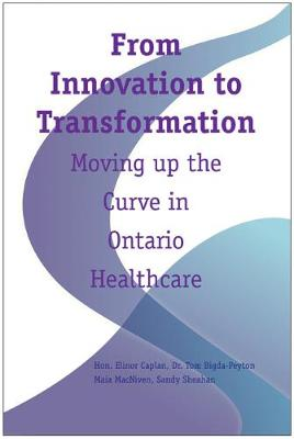 From Innovation to Transformation: Moving Up the Curve in Ontario Healthcare - Queen's Policy Studies - Institute of Public Administration of Canada (Paperback)