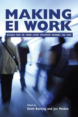 Making EI Work: Research from the Mowat Centre Employment Insurance Task Force - Queen's Policy Studies Series (Paperback)