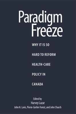 Paradigm Freeze: Why It Is So Hard to Reform Health Care in Canada - Queen's Policy Studies Series (Paperback)