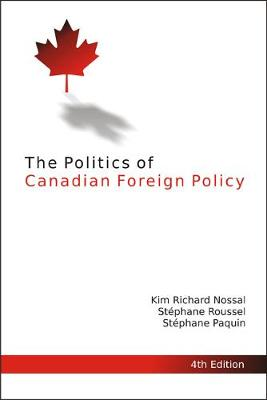 The Politics of Canadian Foreign Policy, 4th Edition - Queen's Policy Studies Series (Paperback)