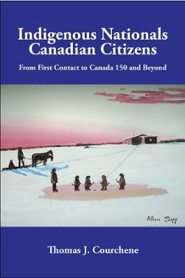 Indigenous Nationals, Canadian Citizens: From First Contact to Canada 150 and Beyond - Queen's Policy Studies Series (Paperback)