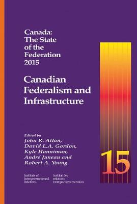 Canada: The State of the Federation 2015: Canadian Federalism and Infrastructure - Queen's Policy Studies Series (Paperback)
