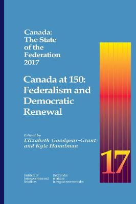 Canada: The State of the Federation 2017: Canada at 150: Federalism and Democratic Renewal - Queen's Policy Studies Series (Paperback)