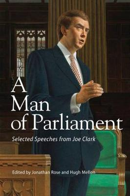 A Man of Parliament: Selected Speeches from Joe Clark (Paperback)