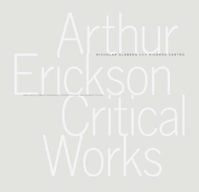 Arthur Erickson: Critical Works (Hardback)