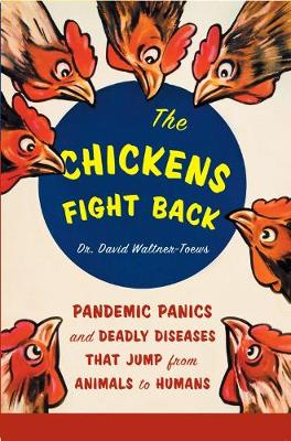 The Chickens Fight Back: Pandemic Panics and Deadly Diseases That Jump from Animals to Humans (Paperback)