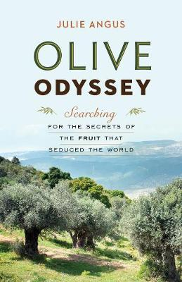 Olive Odyssey: Searching for the Secrets of the Fruit That Seduced the World (Hardback)