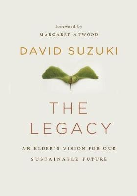 The Legacy: An Elder's Vision for Our Sustainable Future (Hardback)