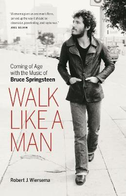 Walk Like a Man: Coming of Age with the Music of Bruce Springsteen (Paperback)
