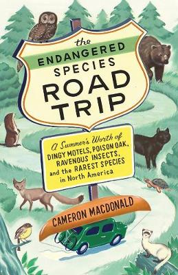 The Endangered Species Road Trip: A Summer's Worth of Dingy Motels, Poison Oak, Ravenous Insects, and the Rarest Species in North America (Paperback)