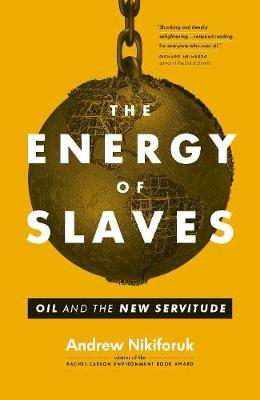 The Energy of Slaves: Oil and the New Servitude (Hardback)