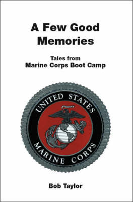 A Few Good Memories: Tales from USMC Boot Camp (Paperback)