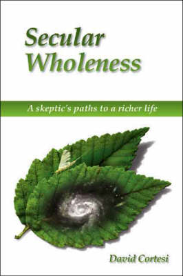 Secular Wholeness: A Skeptic's Path to a Richer Life (Paperback)