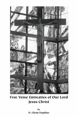 Free Verse Entreaties of Our Lord Jesus Christ (Paperback)