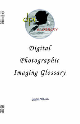 Digital Photographic Imaging Glossary (Paperback)