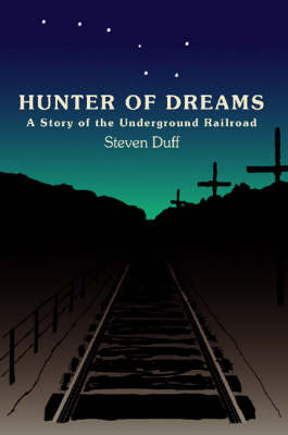 Hunter of Dreams - a Story of the Underground Railroad (Paperback)