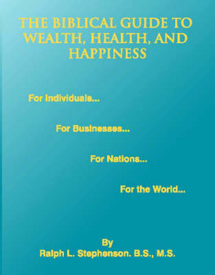 The Biblical Guide to Wealth, Health, and Happiness (Paperback)