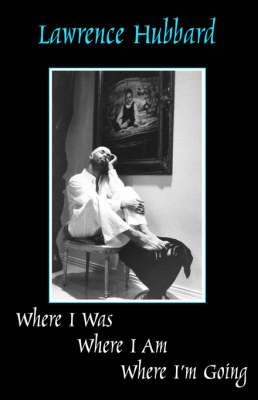 Where I Was, Where I am, Where I'm Going (Paperback)