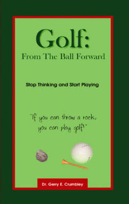 Golf: from the Ball Forward (Paperback)