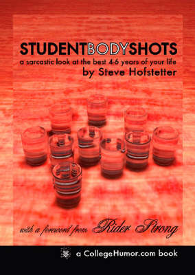 Student Body Shots: A Sarcastic Look at the Best 4-6 Years of Your Life (Paperback)