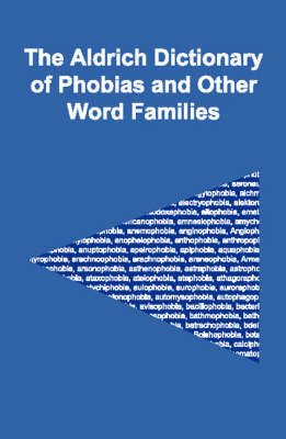 The Aldrich Dictionary of Phobias and Other Word Families (Paperback)