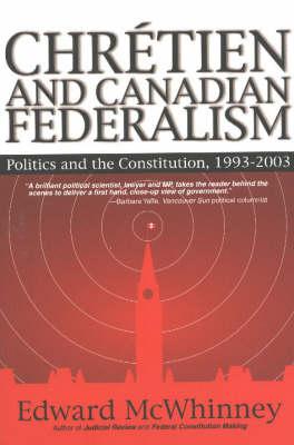 Chretien & Canadian Federalism: Politics & the Constitution, 1993-2003 (Paperback)