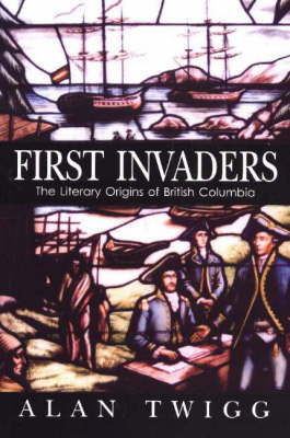 First Invaders: The Literary Origins of British Columbia (Paperback)