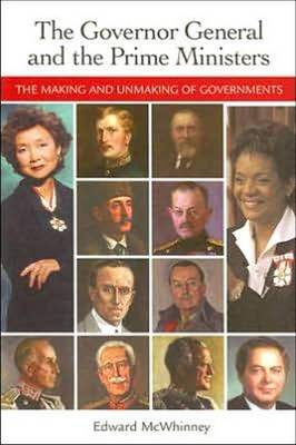 Governor General and the Prime Ministers: The Making and Unmaking of Governments (Paperback)