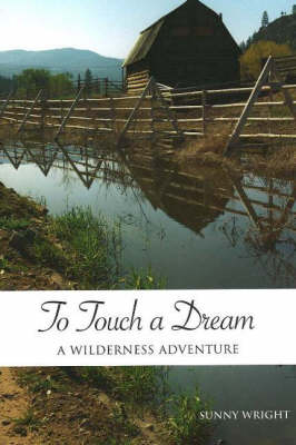 To Touch a Dream: A Wilderness Adventure (Paperback)