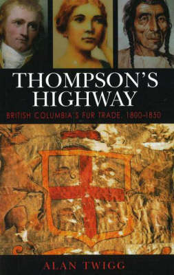 Thompson's Highway: v. 3: British Columbia's Fur Trade, 1800-1850 (Paperback)